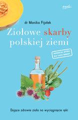 Ziołowe skarby polskiej ziemi. Dające zdrowie zioła na wyciągnięcie ręki