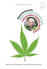 Marek Bachański,doktor od spraw niemożliwych. Cała prawda o leczeniu medyczną marihuaną