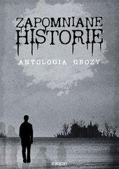 Zapomniane historie. Antologia grozy pod redakcję Piotra Borlika