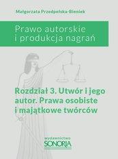 Prawo autorskie i produkcja nagrań. Rozdział 3. Utwór i jego autor. Prawa osobiste i majątkowe twórców