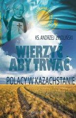 Wierzyć aby trwać. Polacy w Kazachstanie