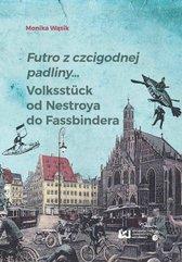 Futro z czcigodnej padliny… Volksstück od Nestroya do Fassbindera