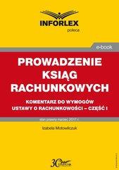 Prowadzenie ksiąg rachunkowych – komentarz do wymogów ustawy o rachunkowości – część I