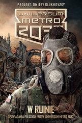 Uniwersum Metro 2033. W ruinie. Opowiadania polskich fanów Uniwersum Metro 2033