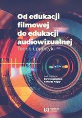 Od edukacji filmowej do edukacji audiowizualnej. Teorie i praktyki