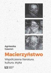 Macierzyństwo. Współczesna literatura, kultura, etyka