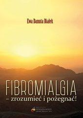 Fibromialgia. Zrozumieć i pożegnać!