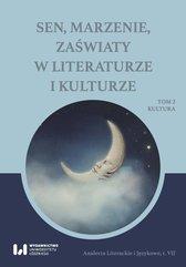 Sen, marzenie, zaświaty w literaturze i kulturze. Tom 2. Kultura