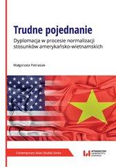Trudne pojednanie. Dyplomacja w procesie normalizacji stosunków amerykańsko-wietnamskich