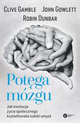 Potęga mózgu. Jak ewolucja życia społecznego kształtowała ludzki umysł