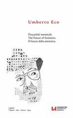 Przyszłość semiotyki. The Future of Semiotics. Il futuro della semiotica