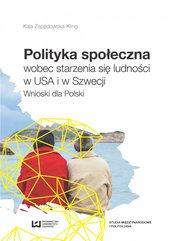 Polityka społeczna wobec starzenia się ludności w USA i w Szwecji. Wnioski dla Polski
