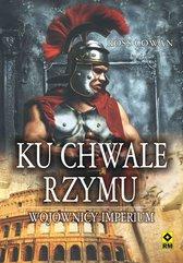 Ku chwale Rzymu. Wojownicy Imperium