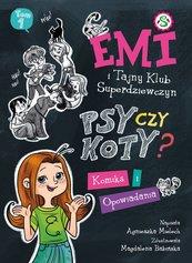 Emi i Tajny Klub Super Dziewczyn. Psy czy koty? Komiks i opowiadania