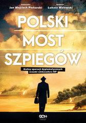 Polski most szpiegów. Kulisy operacji dyplomatycznych oczami ambasadora RP