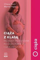 Ciąża z klasą. Fachowy przewodnik po ciąży, porodzie i całej reszcie