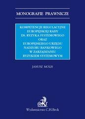 Kompetencje regulacyjne Europejskiej Rady ds. Ryzyka Systemowego oraz Europejskiego Urzędu Nadzoru Bankowego w zarządzaniu ryz