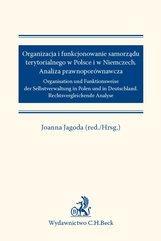 Organizacja i funkcjonowanie samorządu terytorialnego w Polsce i w Niemczech. Analiza prawnoporównawcza. Organisation und Funk