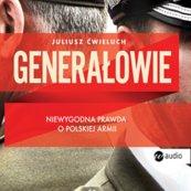 Generałowie. Niewygodna prawda o polskiej armii.