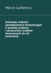 Schematy unikania opodatkowania funkcjonujące w polskiej praktyce i skuteczność środków stosowanych do ich zwalczania