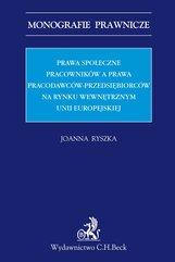 Prawa społeczne pracowników a prawa pracodawców-przedsiębiorców na rynku wewnętrznym Unii Europejskiej