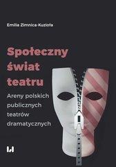 Społeczny świat teatru. Areny polskich publicznych teatrów dramatycznych