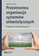 Przestrzenna organizacja systemów urbanistycznych. Podejście metodologiczne