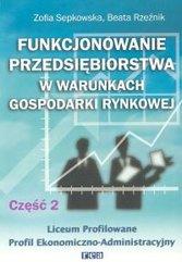 Funkcjonowanie przedsiębiorstwa w warunkach gospodarki rynkowej. Cz 2. Podręcznik dla Liceum profilowanego, Profil Ekonomiczno-A