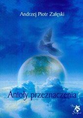 Anioły przeznaczenia Andrzej Piotr Załęski