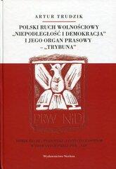 """Polski ruch wolnościowy """"Niepodległość i demokracja"""" i jego organ prasowy """"Trybuna"""""""