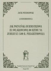 Jak poznańska burmistrzowa ze swą krawcową do Rzymu na jubileusz 1500 r. Pielgrzymowała