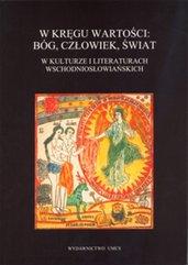 W kręgu wartości: Bóg, człowiek, świat w kulturze i literaturach wschodniosłowiańskich
