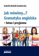 Jak mówimy...? Gramatyka angielska - łatwa i przyjemna