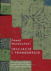 Inicjacje i transgresje Antystrukturalność sztuki XX i XXI wieku w oczach socjologa