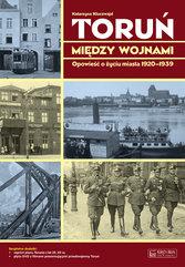 Toruń między wojnami Opowieść o życiu miasta 1920-1939