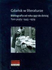 Gdańsk w literaturze Tom 5 1945-1979