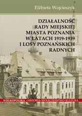 Działalnośc Rady Miejskiej Miasta Poznania w latach 1919-1939 i losy poznańskich radnych