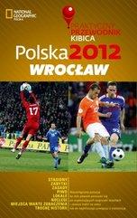 Polska 2012 Wrocław Praktyczny Przewodnik Kibica