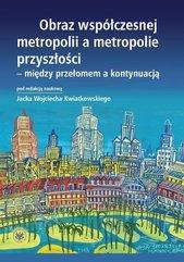Obraz współczesnej metropolii a metropolie przyszłości - między przełomem a kontynuacją