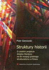 Struktury historii O czeskim projekcie dziejów literatury na tle recepcji praskiego strukturalizmu w Polsce