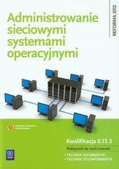 Administrowanie sieciowymi systemami operacyjnymi Podręcznik do nauki zawodu technik informatyk technik teleinformatyk