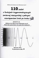 110 zadań o funkcjach trygonometrycznych zmiennej rzeczywistej z pełnymi rozwiązaniami krok po kroku