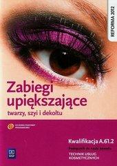 Zabiegi upiększające twarzy szyi i dekoltu Podręcznik do nauki zawodu Technik usług kosmetycznych