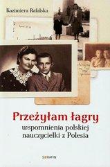 Przeżyłam łagry Wspomnienia polskiej nauczycielki z Polesia