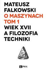 O maszynach Tom 1 Wiek XVII a filozofia techniki