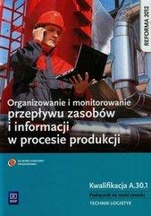 Organizowanie i monitorowanie przepływu zasobów i informacji w procesie produkcji Podręcznik do nauki zawodu technik logistyk Kw