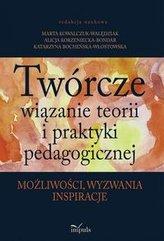 Twórcze wiązanie teorii i praktyki pedagogicznej