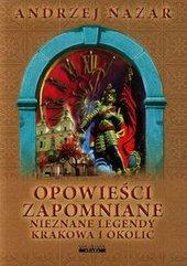 Opowieści zapomniane Nieznane legendy Krakowa i okolic