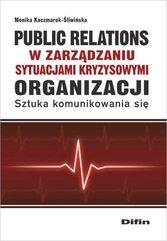 Public relations organizacji w zarządzaniu sytuacjami kryzysowymi organizacji