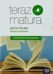 Teraz matura Język polski Pisanie rozprawki Tuż przed egzaminem